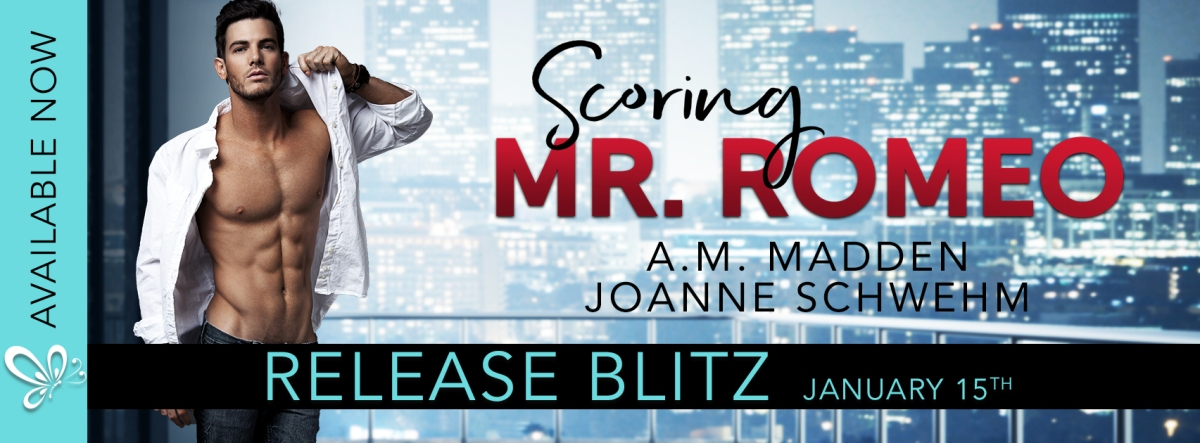 Release Day – Scoring Mr. Romeo by A.M. Madden & JoanneSchwehm