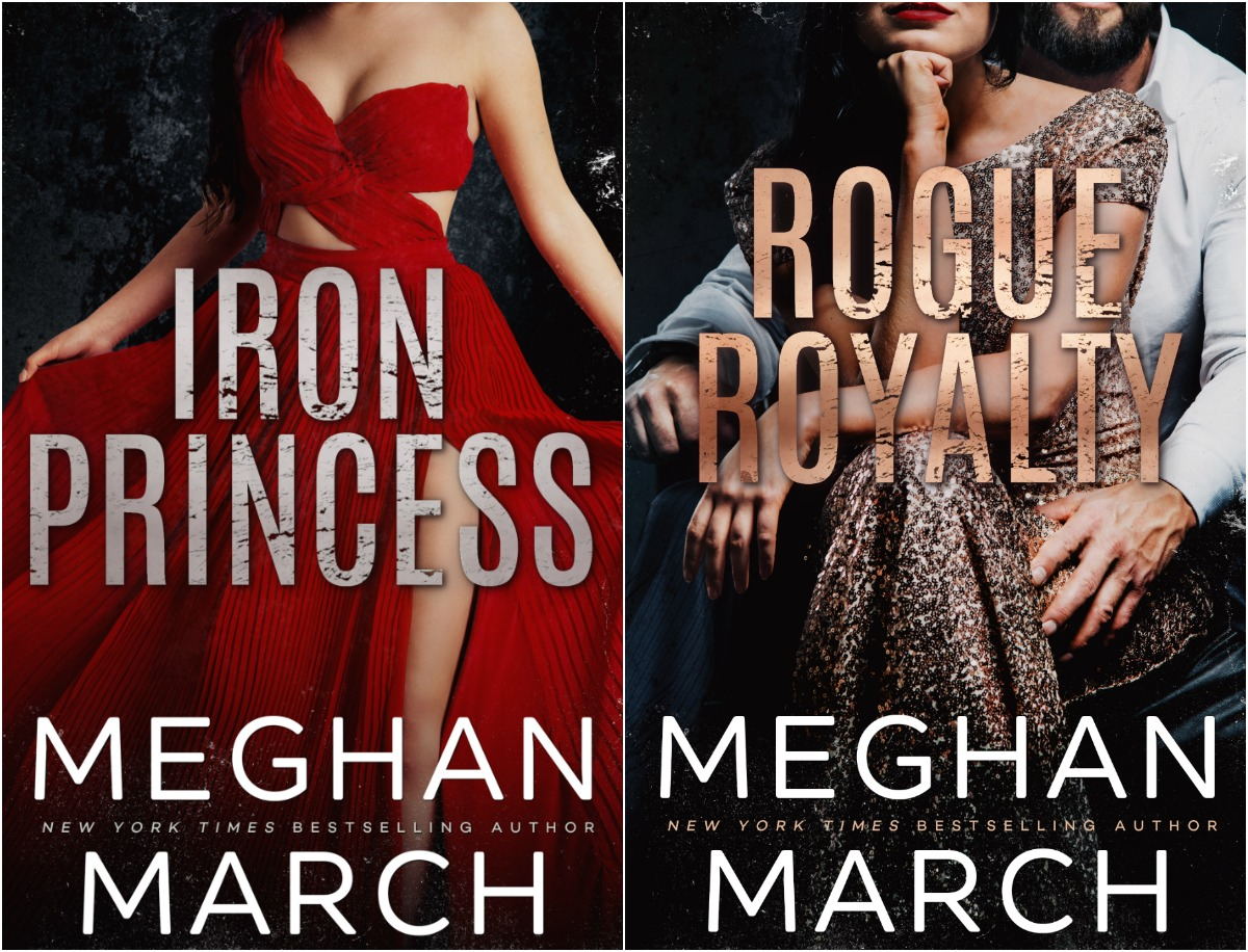 Whoop!! Double Cover Reveal!! Iron Princess/Rogue Royalty by MeghanMarch