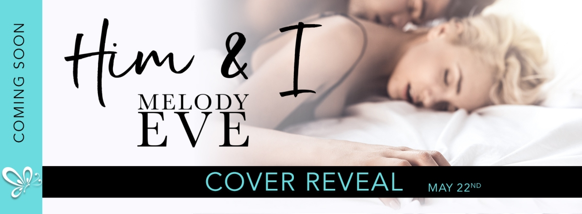 Cover Reveal!! Him & I by Debut Author MelodyEve