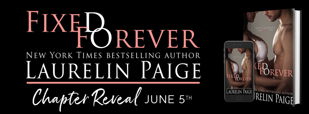 Here's a Tease!! Chapter Reveal – Fixed Forever by LaurelinPaige