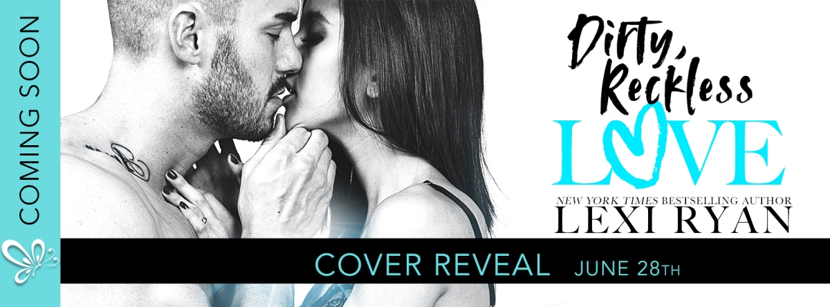 Cover Reveal!! Dirty Reckless Love by Lexi Ryan