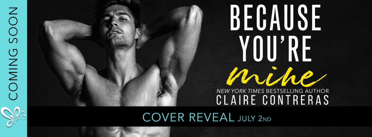 Cover Reveal! Because You're Mine by Claire Contreras