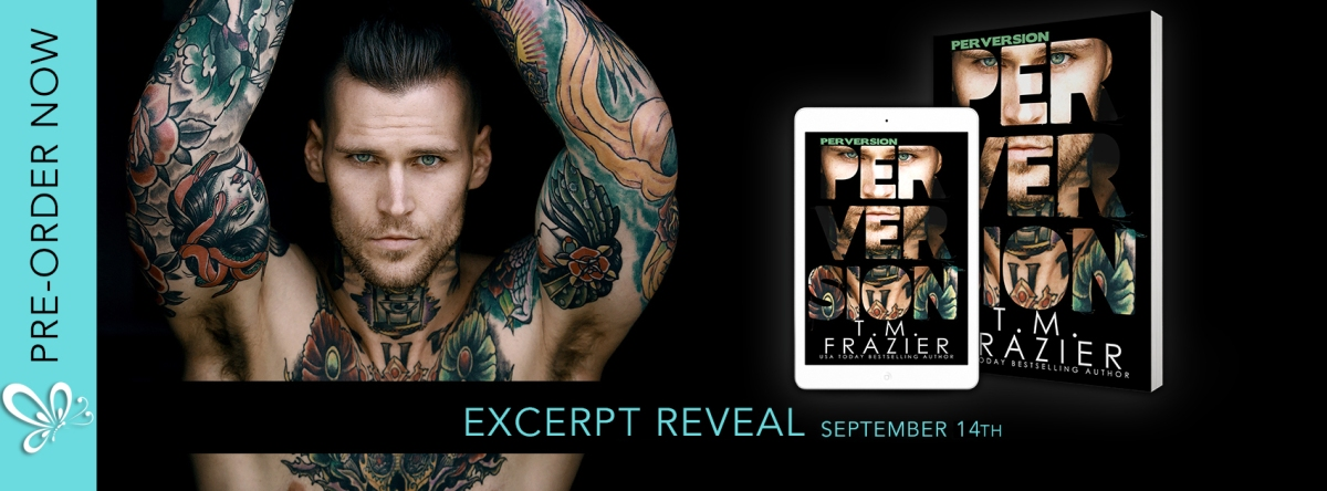 Excerpt Reveal!! Perversion by T.M. Frazier