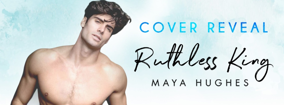 Cover Reveal!! Ruthless King by Maya Hughes