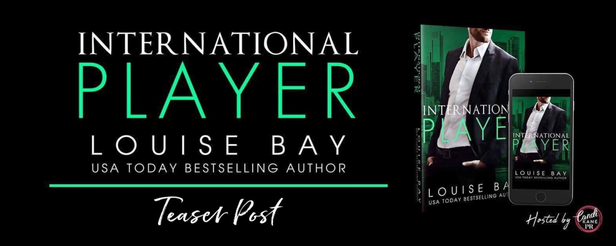 Teaser Wednesday!! International Player by Louise Bay