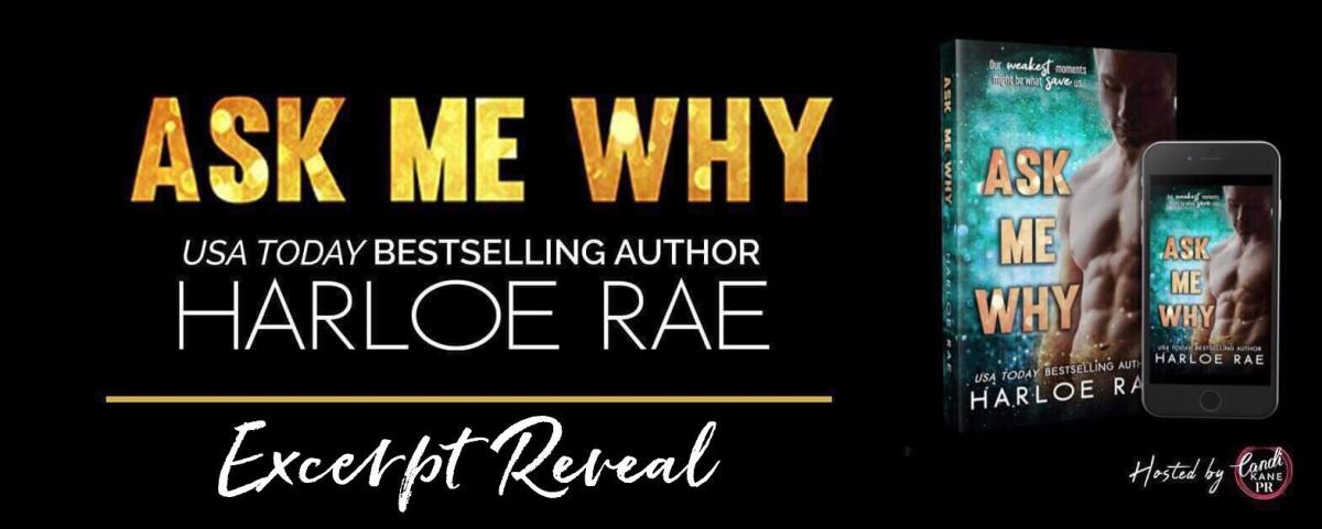 Excerpt Reveal!! Ask My Why by HarloeRae