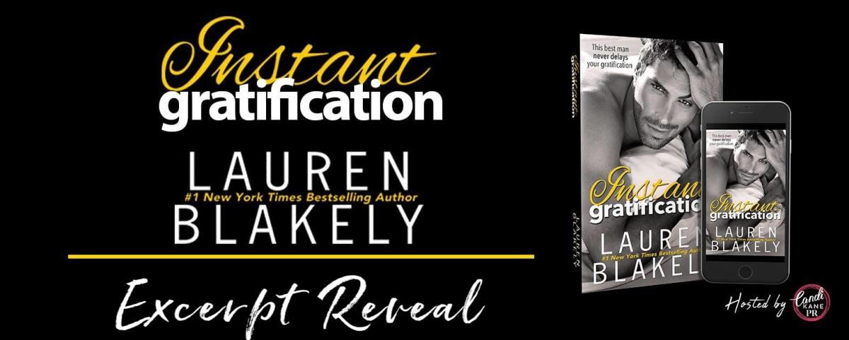 Excerpt Reveal!! Instant Gratification by LaurenBlakely
