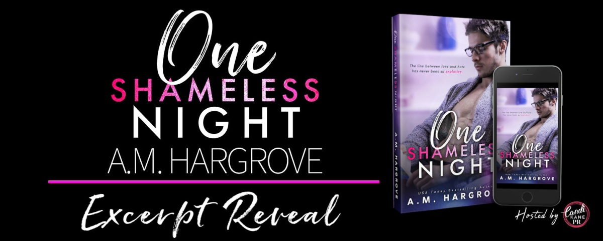 Excerpt Reveal!! One Shameless Night by A.M.Hargrove