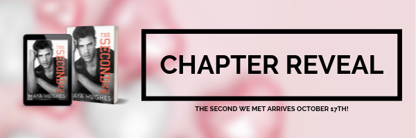 Chapter Reveal!!  The Second We Met by Maya Hughes