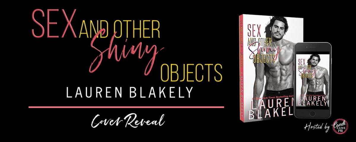 Cover Reveal!! Sex and Other Shiny Objects by LaurenBlakely