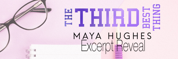 Excerpt Reveal!! The Third Best Thing by Maya Hughes