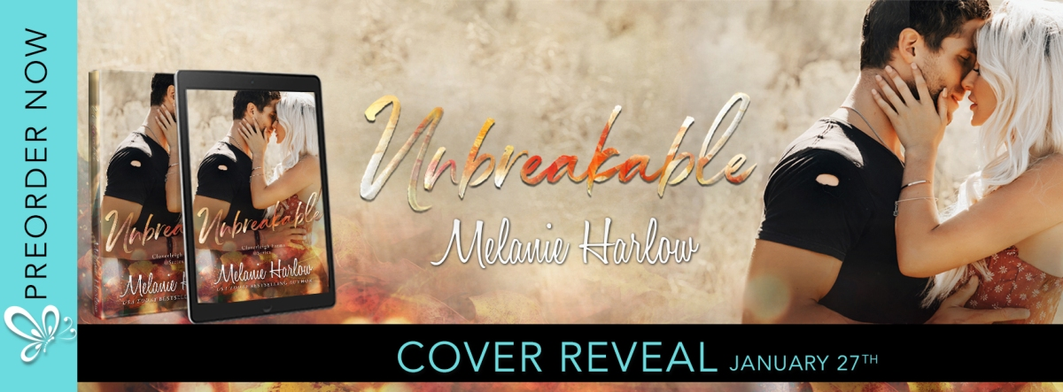 Cover Reveal!! Unbreakable by MelanieHarlow