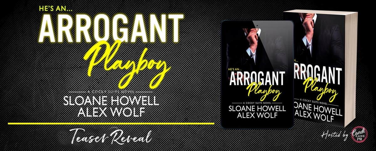 Teaser Reveal!! Arrogant Playboy by Sloane Howell and Alex Wolf