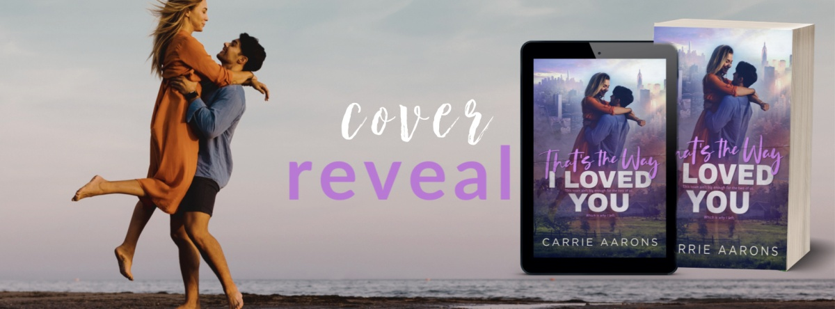 Cover Reveal! That's the Way I Loved You by CarrieAarons