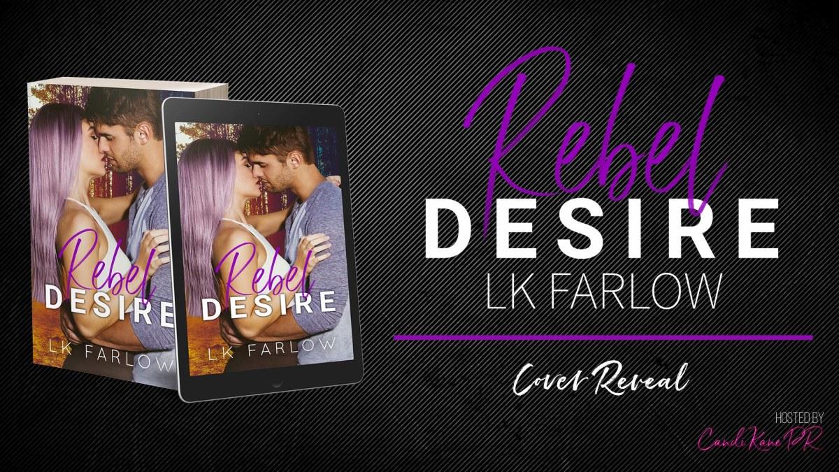 Cover Reveal!! Rebel Desire by LKFarlow